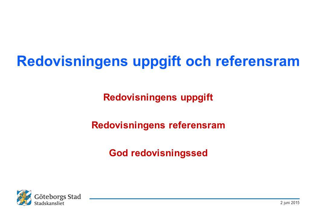 2 juni 2015 Redovisningens uppgift och referensram Redovisningens uppgift Redovisningens referensram God redovisningssed