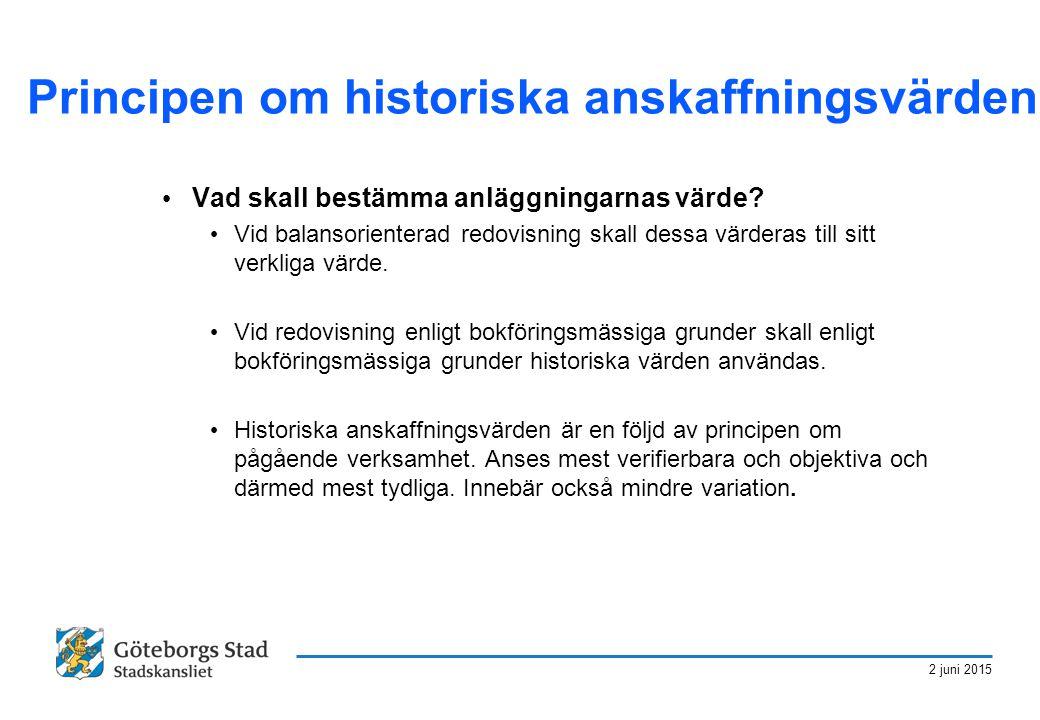 2 juni 2015 Principen om historiska anskaffningsvärden Vad skall bestämma anläggningarnas värde? Vid balansorienterad redovisning skall dessa värderas