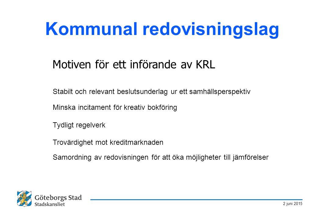 2 juni 2015 Kommunal redovisningslag Motiven för ett införande av KRL Stabilt och relevant beslutsunderlag ur ett samhällsperspektiv Minska incitament