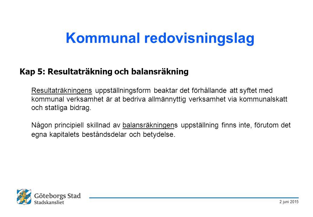 2 juni 2015 Kommunal redovisningslag Kap 5: Resultaträkning och balansräkning Resultaträkningens uppställningsform beaktar det förhållande att syftet