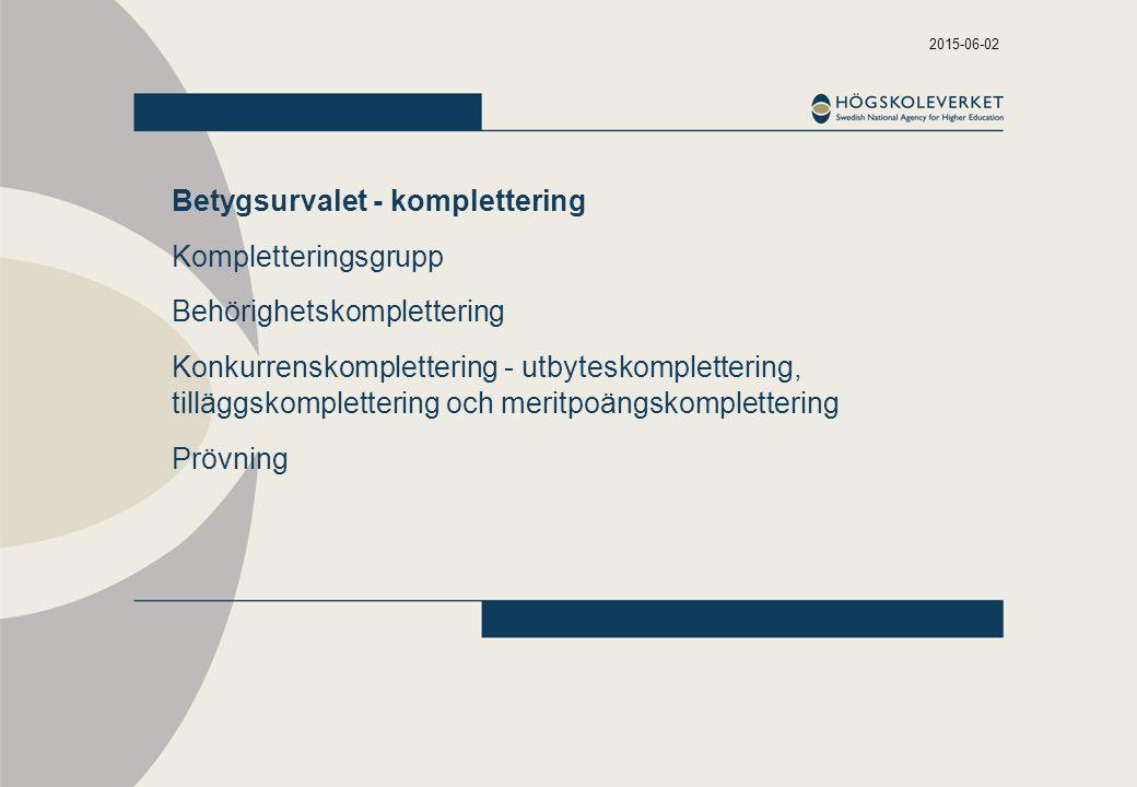 2015-06-02 Betygsurvalet - komplettering Kompletteringsgrupp Behörighetskomplettering Konkurrenskomplettering - utbyteskomplettering, tilläggskomplettering och meritpoängskomplettering Prövning