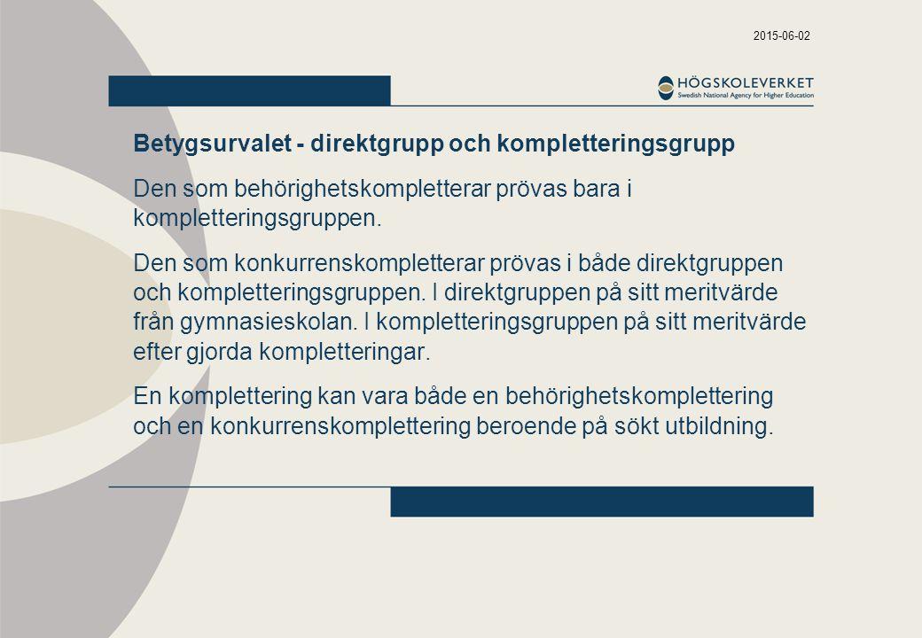2015-06-02 Betygsurvalet - direktgrupp och kompletteringsgrupp Den som behörighetskompletterar prövas bara i kompletteringsgruppen.