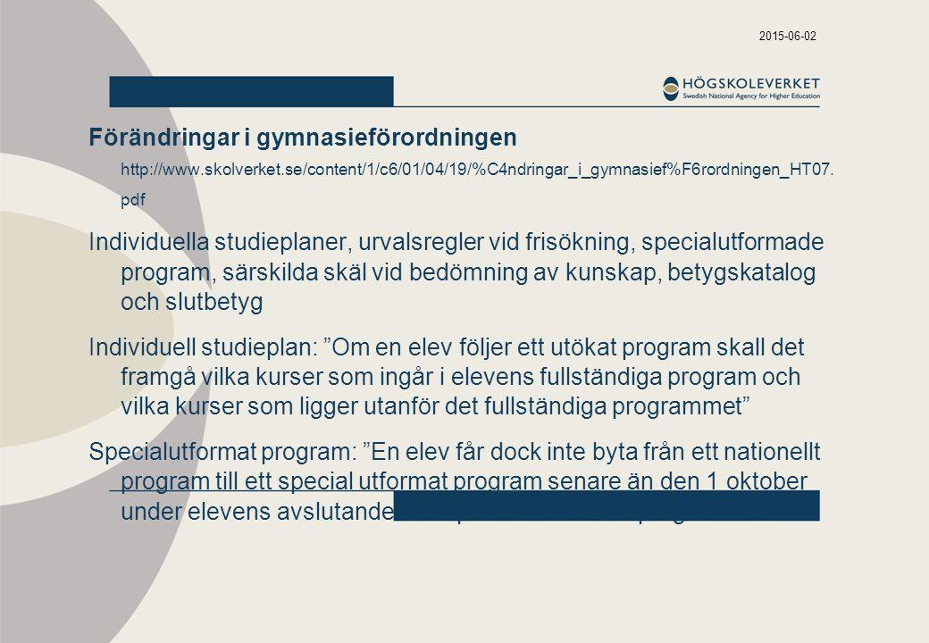 2015-06-02 Förändringar i gymnasieförordningen http://www.skolverket.se/content/1/c6/01/04/19/%C4ndringar_i_gymnasief%F6rordningen_HT07.