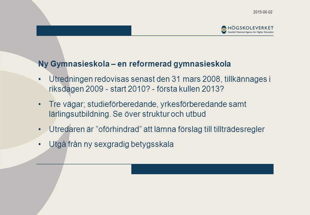 2015-06-02 Ny Gymnasieskola – en reformerad gymnasieskola Utredningen redovisas senast den 31 mars 2008, tillkännages i riksdagen 2009 - start 2010.