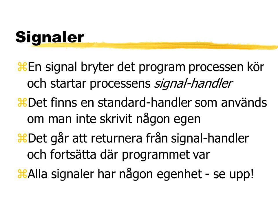 Signaler zEn signal bryter det program processen kör och startar processens signal-handler zDet finns en standard-handler som används om man inte skri