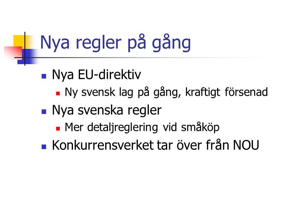 Nya regler på gång Nya EU-direktiv Ny svensk lag på gång, kraftigt försenad Nya svenska regler Mer detaljreglering vid småköp Konkurrensverket tar över från NOU