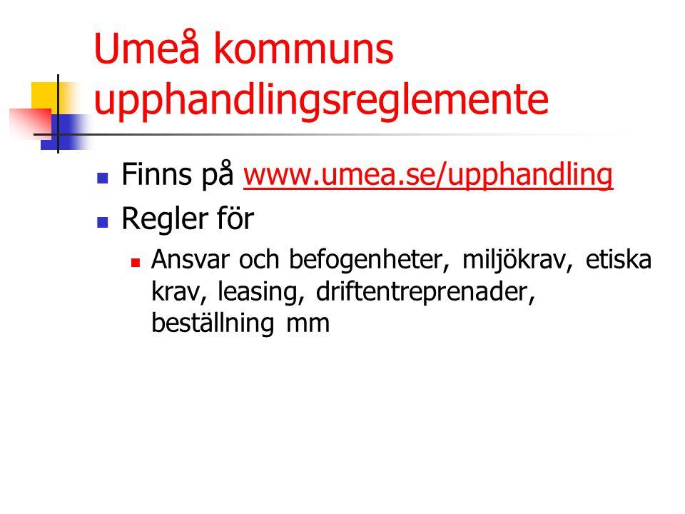 Umeå kommuns upphandlingsreglemente Finns på www.umea.se/upphandlingwww.umea.se/upphandling Regler för Ansvar och befogenheter, miljökrav, etiska krav, leasing, driftentreprenader, beställning mm