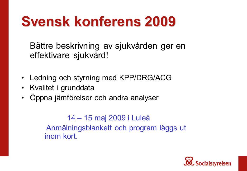 Svensk konferens 2009 Bättre beskrivning av sjukvården ger en effektivare sjukvård! Ledning och styrning med KPP/DRG/ACG Kvalitet i grunddata Öppna jä