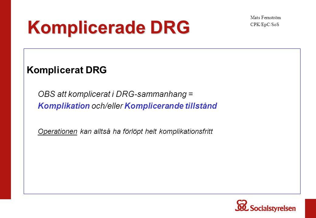 Komplicerat DRG OBS att komplicerat i DRG-sammanhang = Komplikation och/eller Komplicerande tillstånd Operationen kan alltså ha förlöpt helt komplikat