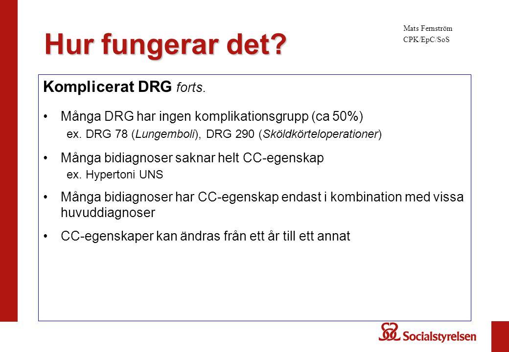 Komplicerat DRG forts. Många DRG har ingen komplikationsgrupp (ca 50%) ex. DRG 78 (Lungemboli), DRG 290 (Sköldkörteloperationer) Många bidiagnoser sak