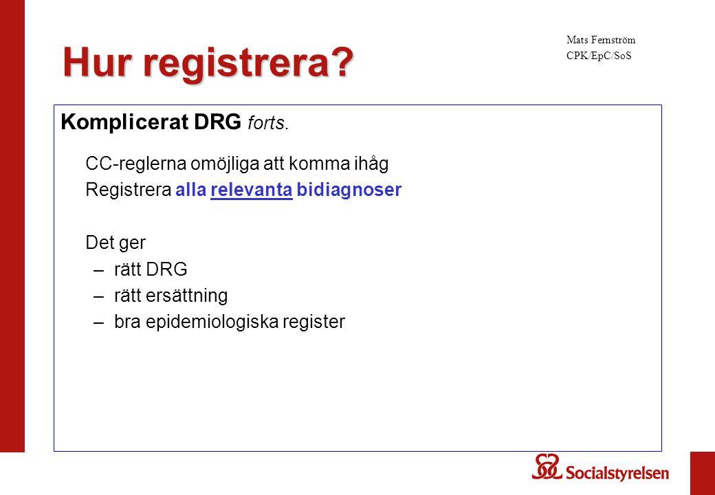 Komplicerat DRG forts. CC-reglerna omöjliga att komma ihåg Registrera alla relevanta bidiagnoser Det ger –rätt DRG –rätt ersättning –bra epidemiologis