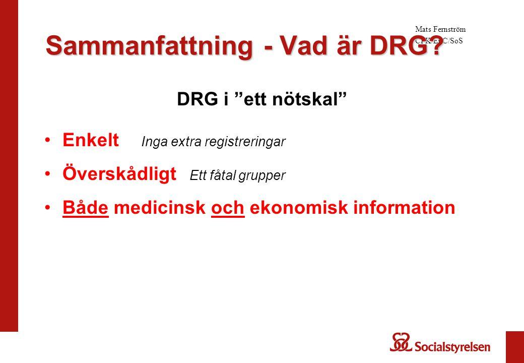 """DRG i """"ett nötskal"""" Enkelt Inga extra registreringar Överskådligt Ett fåtal grupper Både medicinsk och ekonomisk information Mats Fernström CPK/EpC/So"""