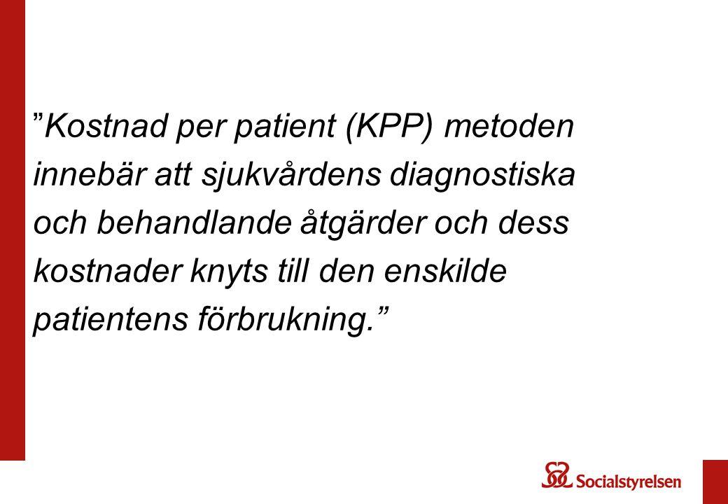 """""""Kostnad per patient (KPP) metoden innebär att sjukvårdens diagnostiska och behandlande åtgärder och dess kostnader knyts till den enskilde patientens"""
