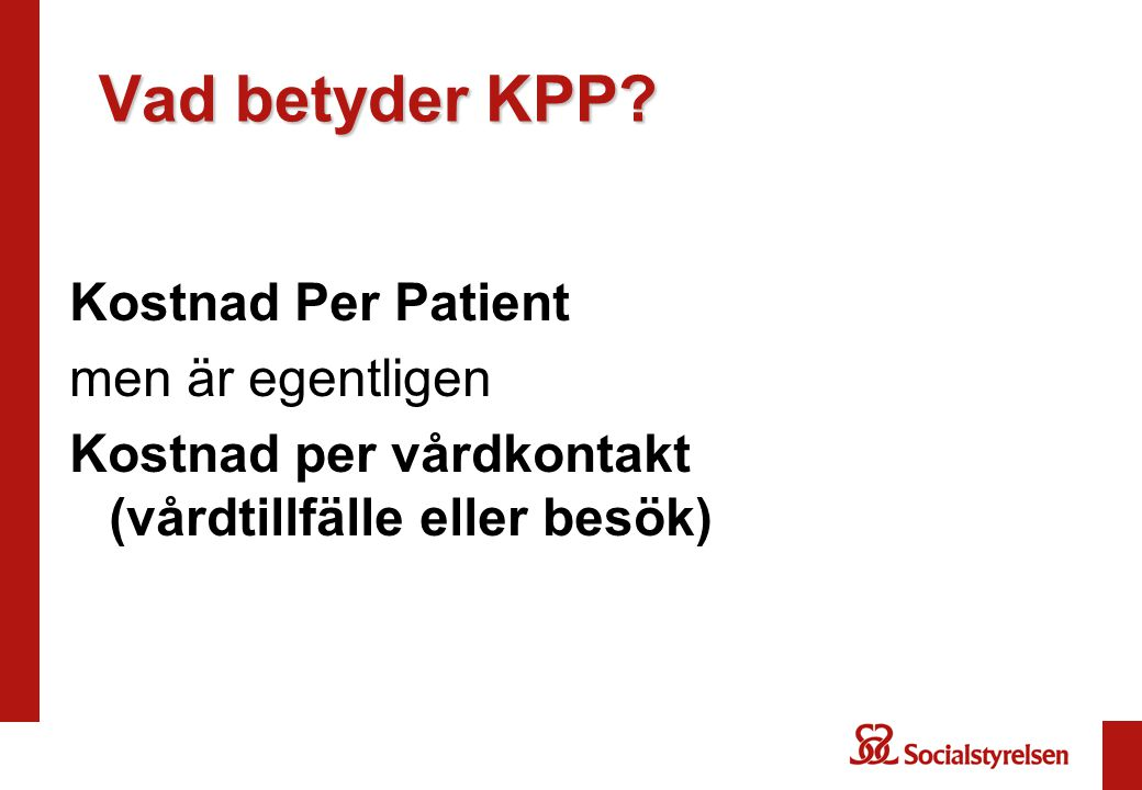 Vad betyder KPP? Kostnad Per Patient men är egentligen Kostnad per vårdkontakt (vårdtillfälle eller besök)