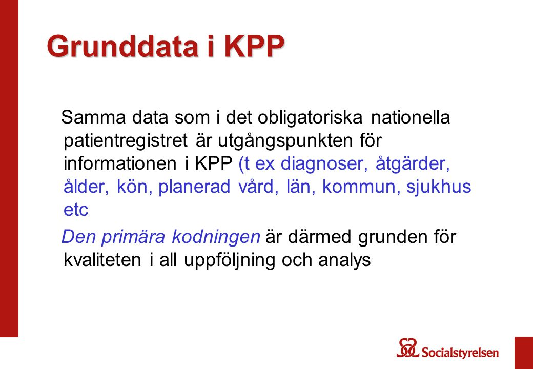Grunddata i KPP Samma data som i det obligatoriska nationella patientregistret är utgångspunkten för informationen i KPP (t ex diagnoser, åtgärder, ål