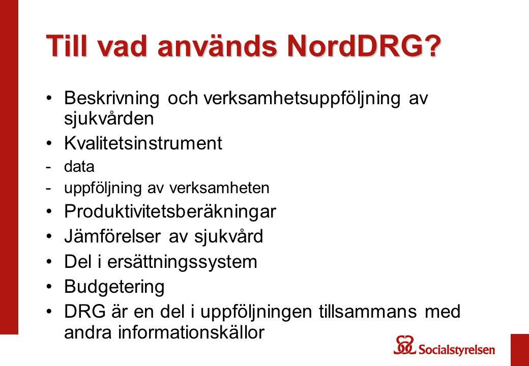 Till vad används NordDRG? Beskrivning och verksamhetsuppföljning av sjukvården Kvalitetsinstrument -data -uppföljning av verksamheten Produktivitetsbe