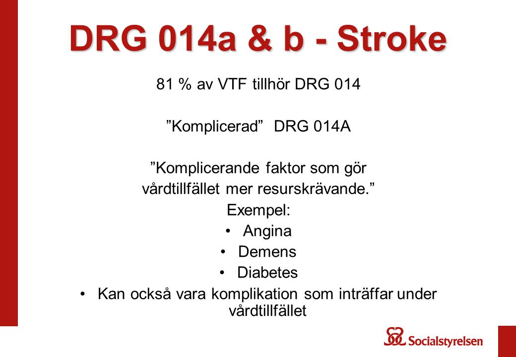 """DRG 014a & b - Stroke 81 % av VTF tillhör DRG 014 """"Komplicerad"""" DRG 014A """"Komplicerande faktor som gör vårdtillfället mer resurskrävande."""" Exempel: An"""