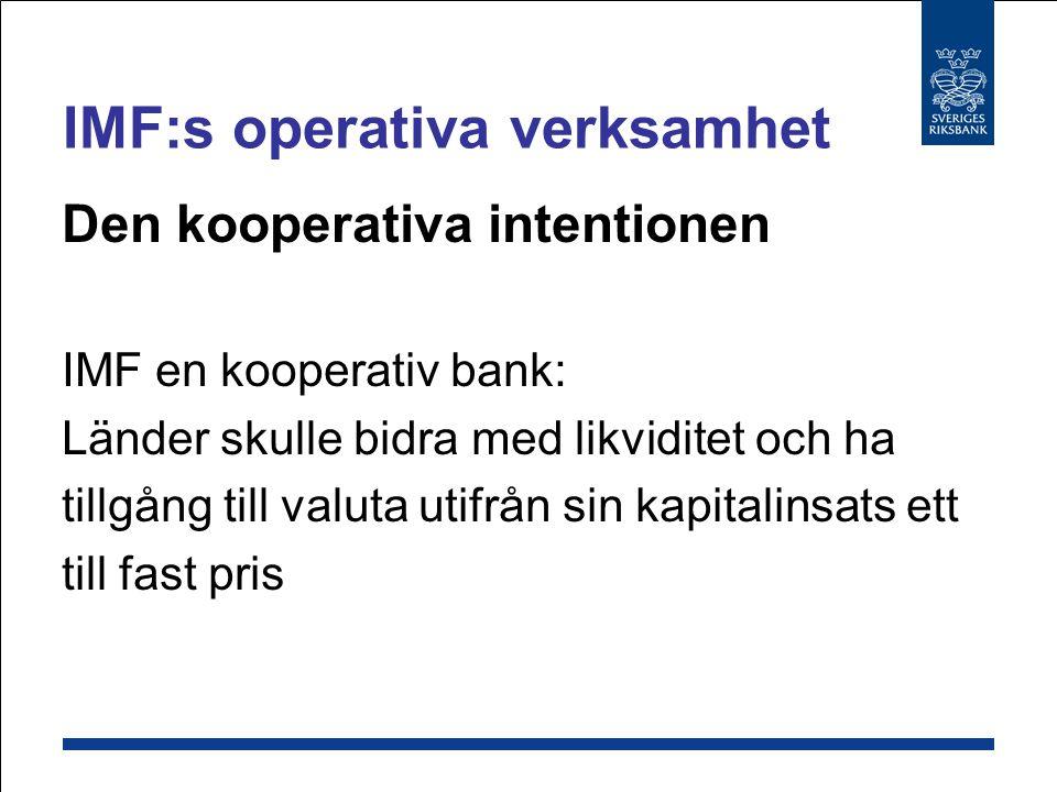 Ekonomisk övervakning förebyggande Långivning - överbrygga likviditetsunderskott, krishantering Teknisk assistans IMF:s verksamhet
