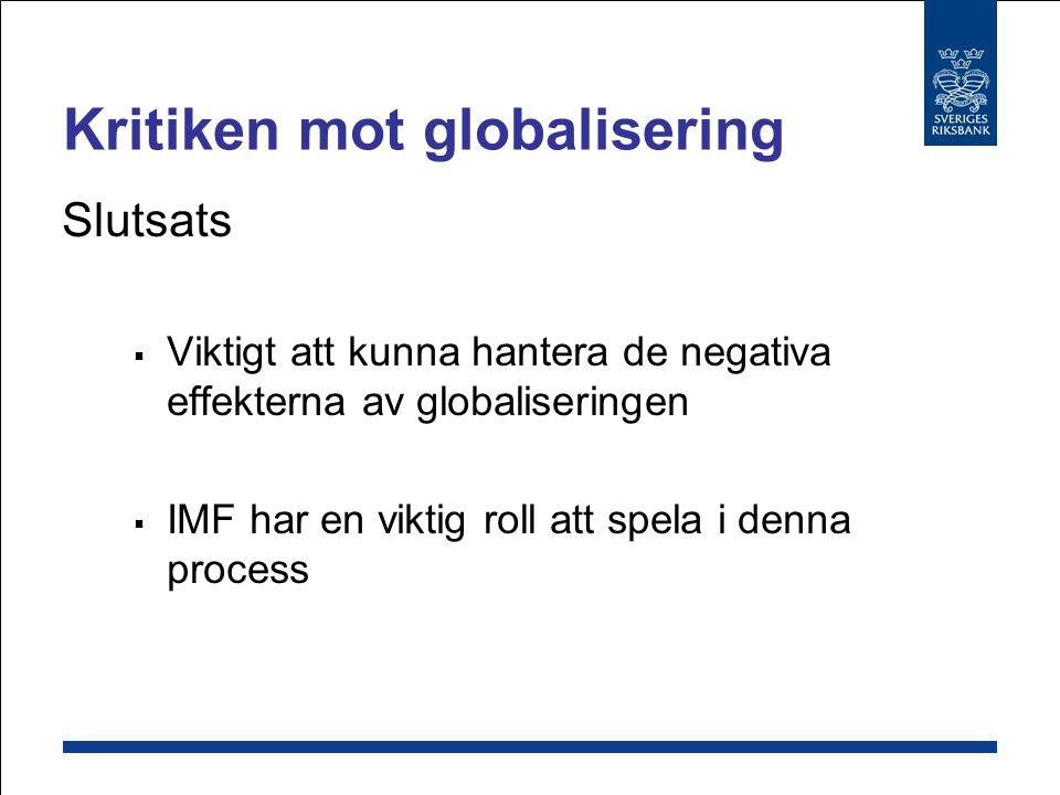 Slutsats  Viktigt att kunna hantera de negativa effekterna av globaliseringen  IMF har en viktig roll att spela i denna process Kritiken mot globalisering
