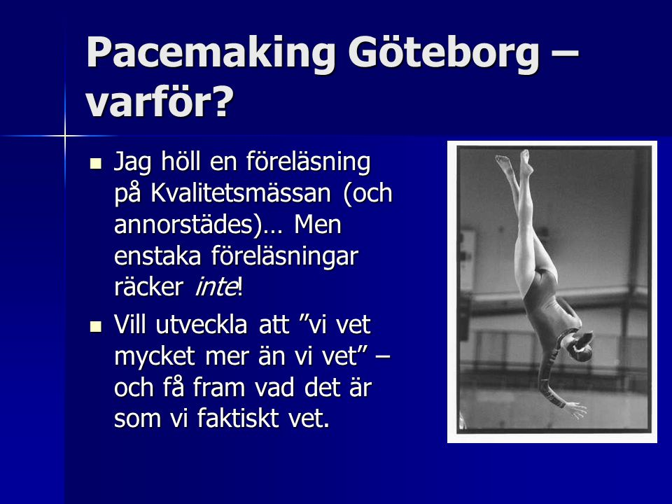 Pacemaking Göteborg – varför? Jag höll en föreläsning på Kvalitetsmässan (och annorstädes)… Men enstaka föreläsningar räcker inte! Jag höll en föreläs