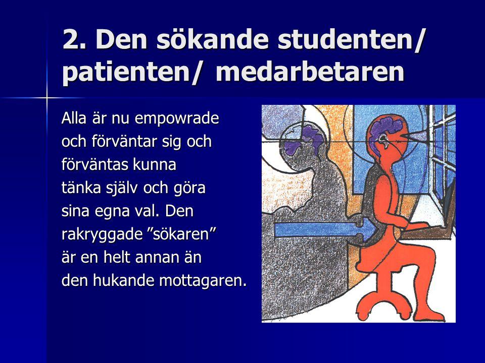 2. Den sökande studenten/ patienten/ medarbetaren Alla är nu empowrade och förväntar sig och förväntas kunna tänka själv och göra sina egna val. Den r