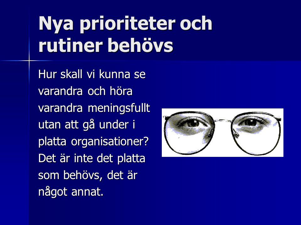 Nya prioriteter och rutiner behövs Hur skall vi kunna se varandra och höra varandra meningsfullt utan att gå under i platta organisationer? Det är int