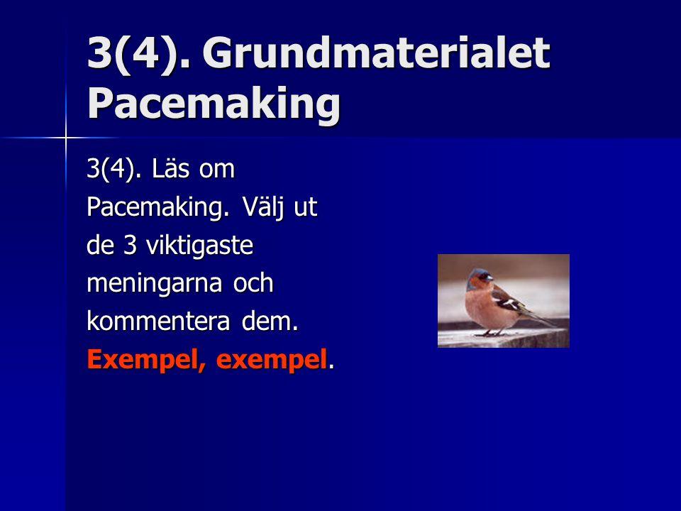 3(4). Grundmaterialet Pacemaking 3(4). Läs om Pacemaking. Välj ut de 3 viktigaste meningarna och kommentera dem. Exempel, exempel.