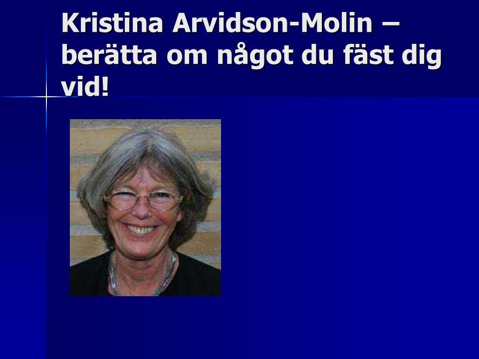 Kristina Arvidson-Molin – berätta om något du fäst dig vid!
