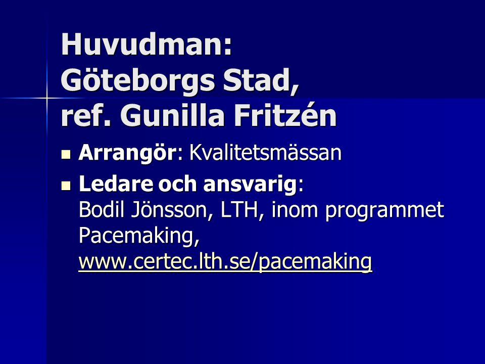 Huvudman: Göteborgs Stad, ref. Gunilla Fritzén Arrangör: Kvalitetsmässan Arrangör: Kvalitetsmässan Ledare och ansvarig: Bodil Jönsson, LTH, inom progr