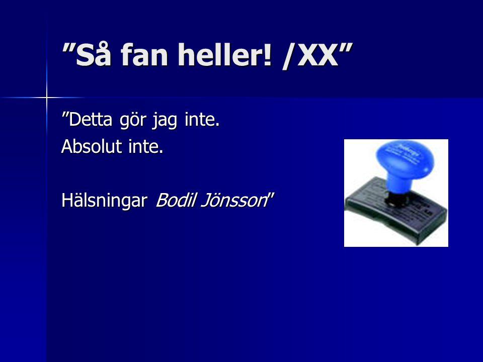"""""""Så fan heller! /XX"""" """"Detta gör jag inte. Absolut inte. Hälsningar Bodil Jönsson"""""""