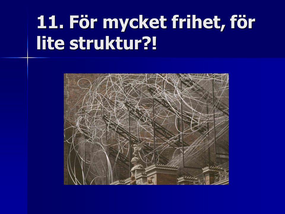 11. För mycket frihet, för lite struktur !