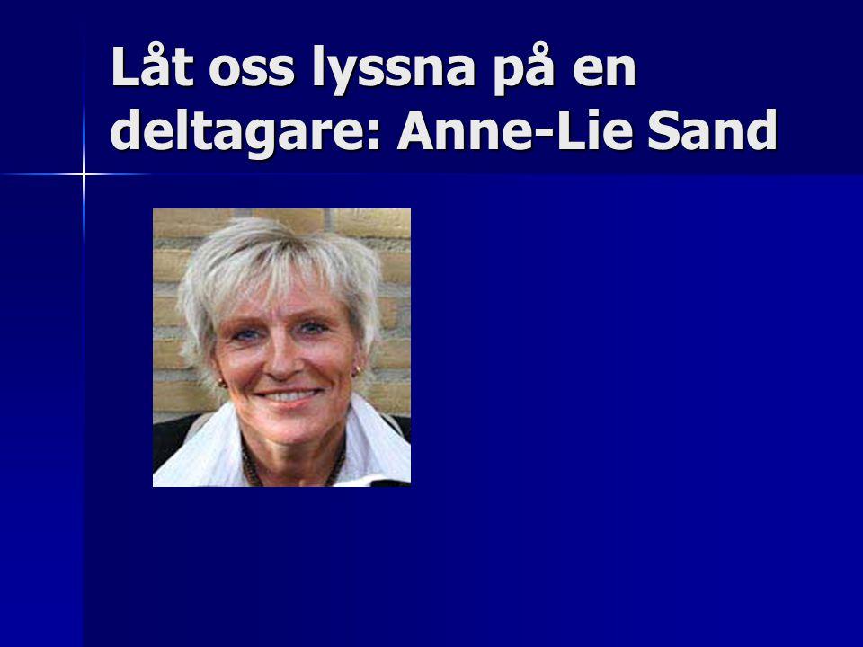Låt oss lyssna på en deltagare: Anne-Lie Sand