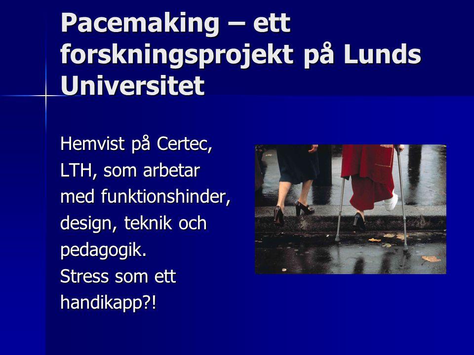 Pacemaking – ett forskningsprojekt på Lunds Universitet Hemvist på Certec, LTH, som arbetar med funktionshinder, design, teknik och pedagogik. Stress