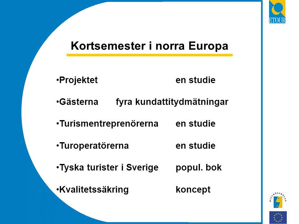 Kortsemester i norra Europa Projekteten studie Gästernafyra kundattitydmätningar Turismentreprenörernaen studie Turoperatörernaen studie Tyska turister i Sverigepopul.