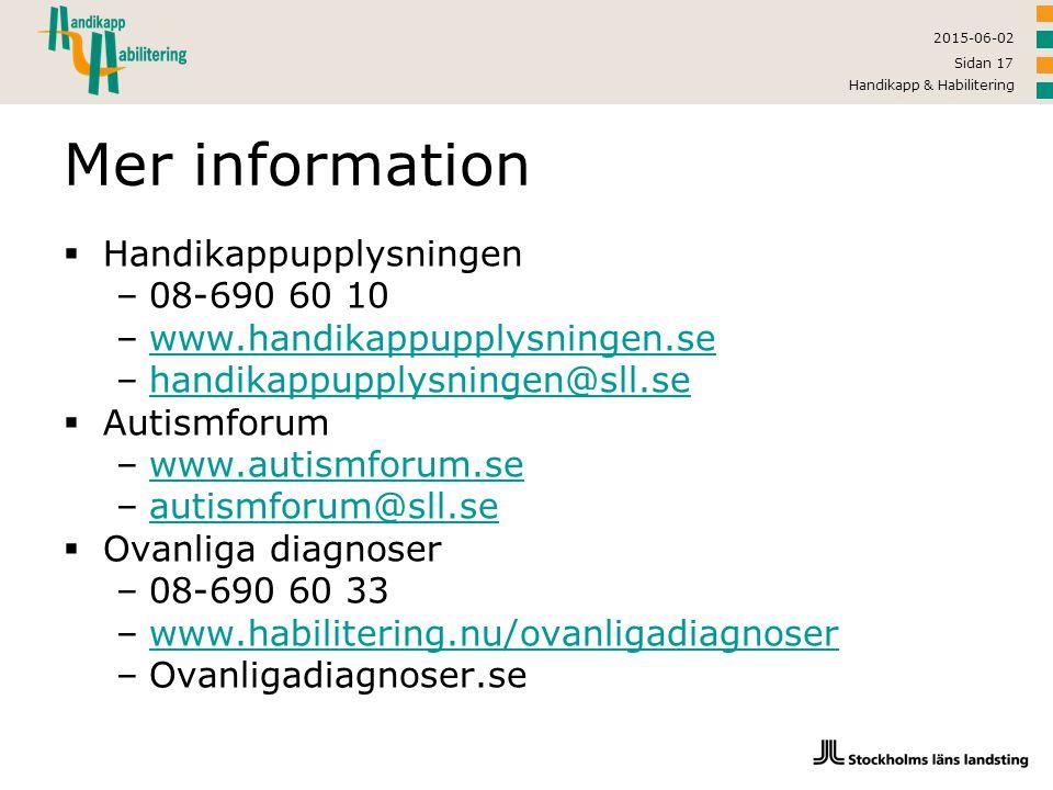 2015-06-02 Handikapp & Habilitering Sidan 17 Mer information  Handikappupplysningen –08-690 60 10 –www.handikappupplysningen.sewww.handikappupplysnin