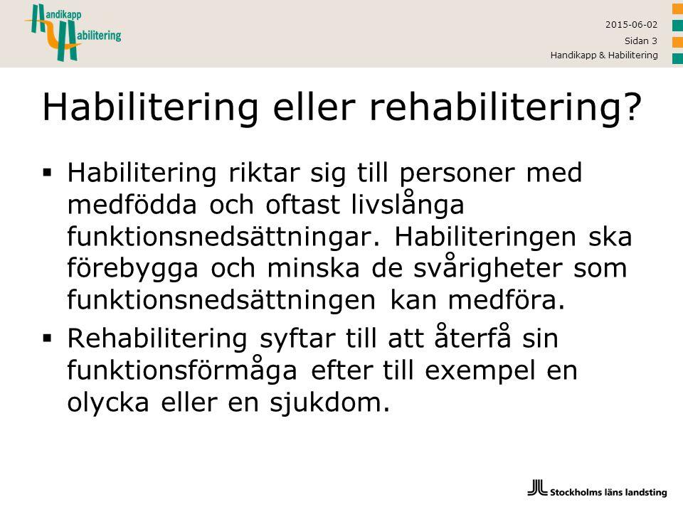 2015-06-02 Handikapp & Habilitering Sidan 3 Habilitering eller rehabilitering?  Habilitering riktar sig till personer med medfödda och oftast livslån