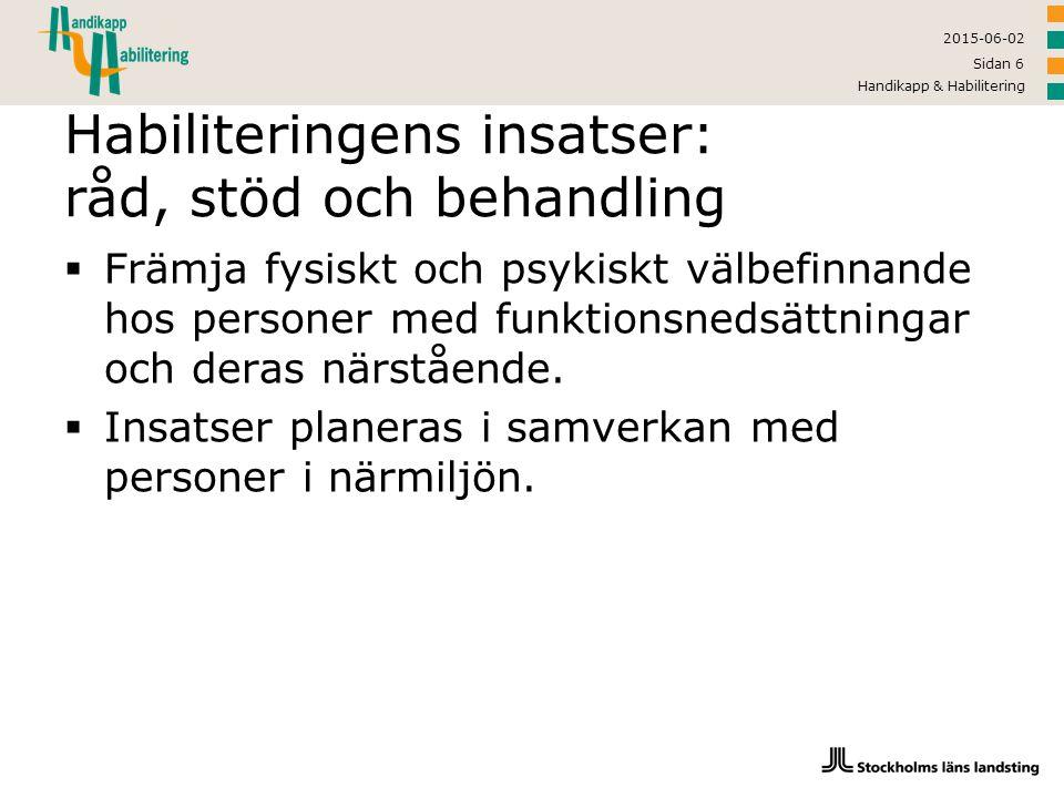2015-06-02 Handikapp & Habilitering Sidan 7 Behandling  Förebygga svårigheter samt bibehålla och utveckla: –Motorisk och språklig förmåga –Psykologisk och social förmåga –Kommunikation