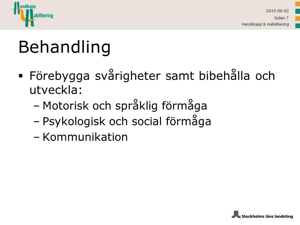 2015-06-02 Handikapp & Habilitering Sidan 7 Behandling  Förebygga svårigheter samt bibehålla och utveckla: –Motorisk och språklig förmåga –Psykologis