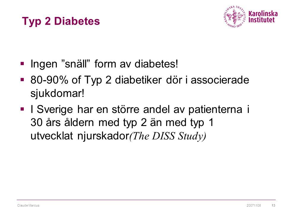 """20071108Claude Marcus13 Typ 2 Diabetes  Ingen """"snäll"""" form av diabetes!  80-90% of Typ 2 diabetiker dör i associerade sjukdomar!  I Sverige har en"""