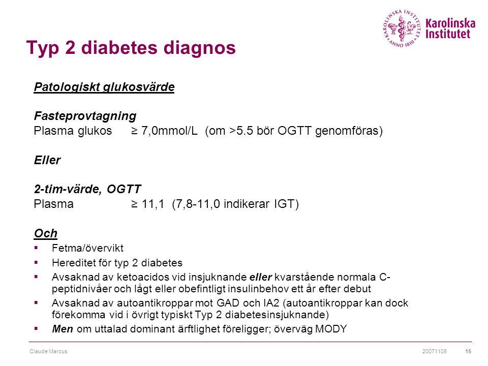 20071108Claude Marcus15 Typ 2 diabetes diagnos Patologiskt glukosvärde Fasteprovtagning Plasma glukos ≥ 7,0mmol/L (om >5.5 bör OGTT genomföras) Eller