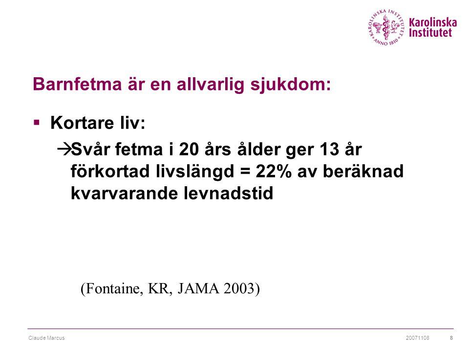 20071108Claude Marcus8  Kortare liv:  Svår fetma i 20 års ålder ger 13 år förkortad livslängd = 22% av beräknad kvarvarande levnadstid Barnfetma är