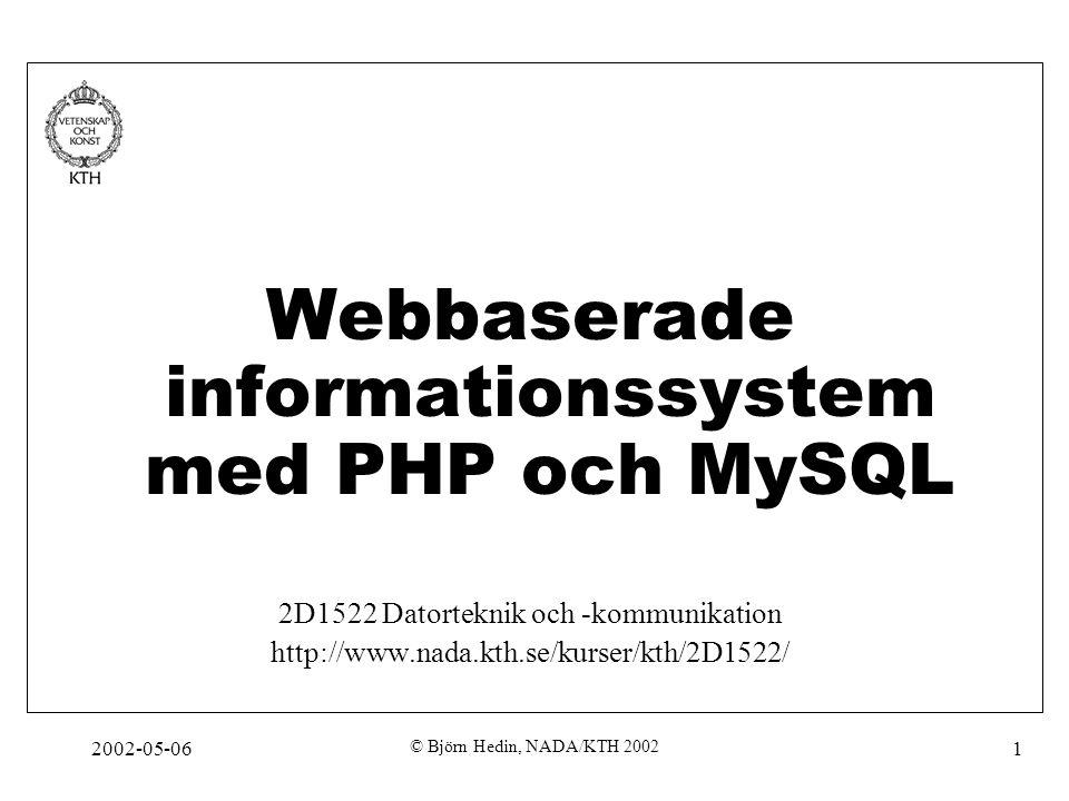 2002-05-06 © Björn Hedin, NADA/KTH 2002 1 Webbaserade informationssystem med PHP och MySQL 2D1522 Datorteknik och -kommunikation http://www.nada.kth.s