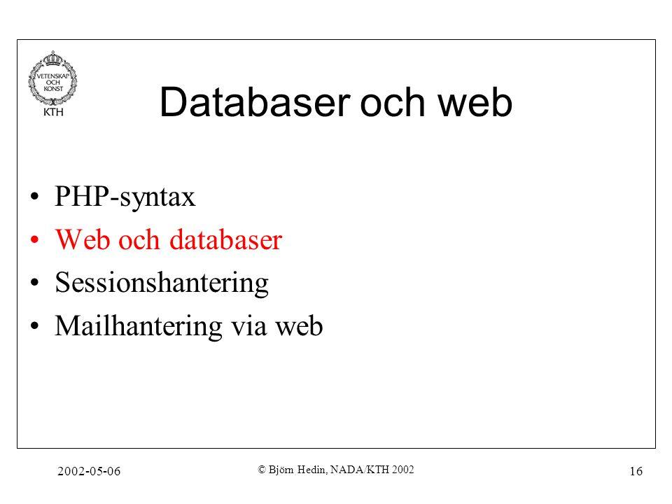 2002-05-06 © Björn Hedin, NADA/KTH 2002 16 Databaser och web PHP-syntax Web och databaser Sessionshantering Mailhantering via web