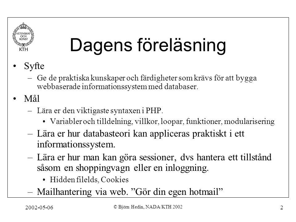 2002-05-06 © Björn Hedin, NADA/KTH 2002 2 Dagens föreläsning Syfte –Ge de praktiska kunskaper och färdigheter som krävs för att bygga webbaserade info