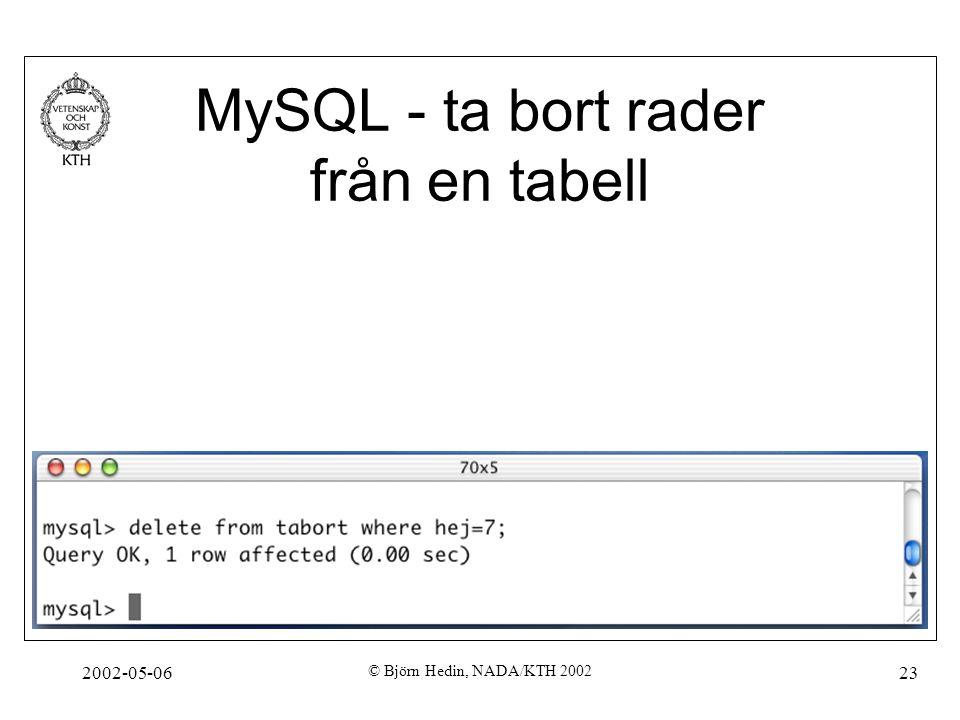 2002-05-06 © Björn Hedin, NADA/KTH 2002 23 MySQL - ta bort rader från en tabell