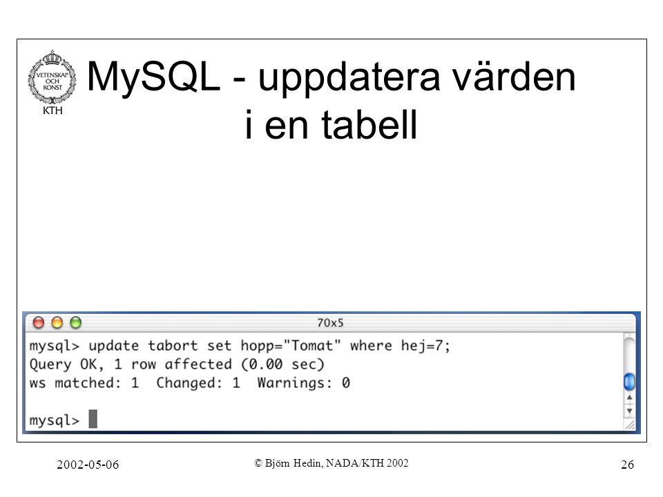 2002-05-06 © Björn Hedin, NADA/KTH 2002 26 MySQL - uppdatera värden i en tabell