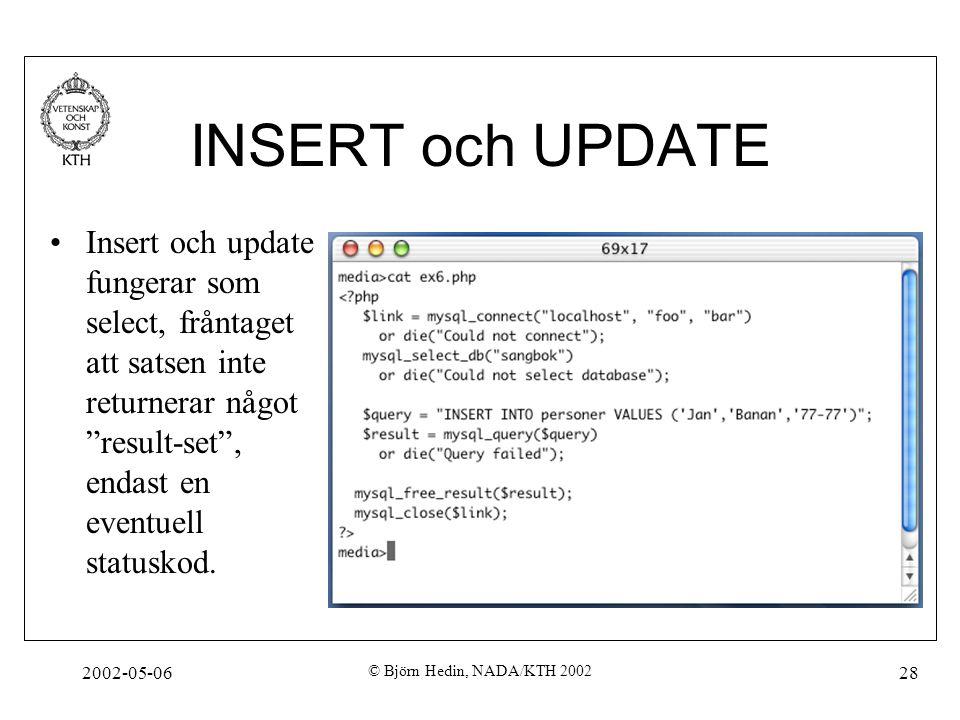 """2002-05-06 © Björn Hedin, NADA/KTH 2002 28 INSERT och UPDATE Insert och update fungerar som select, fråntaget att satsen inte returnerar något """"result"""
