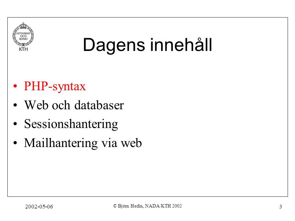 2002-05-06 © Björn Hedin, NADA/KTH 2002 3 Dagens innehåll PHP-syntax Web och databaser Sessionshantering Mailhantering via web