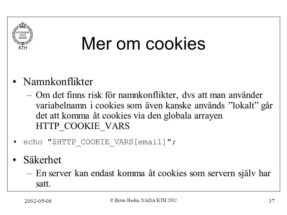 2002-05-06 © Björn Hedin, NADA/KTH 2002 37 Mer om cookies Namnkonflikter –Om det finns risk för namnkonflikter, dvs att man använder variabelnamn i co