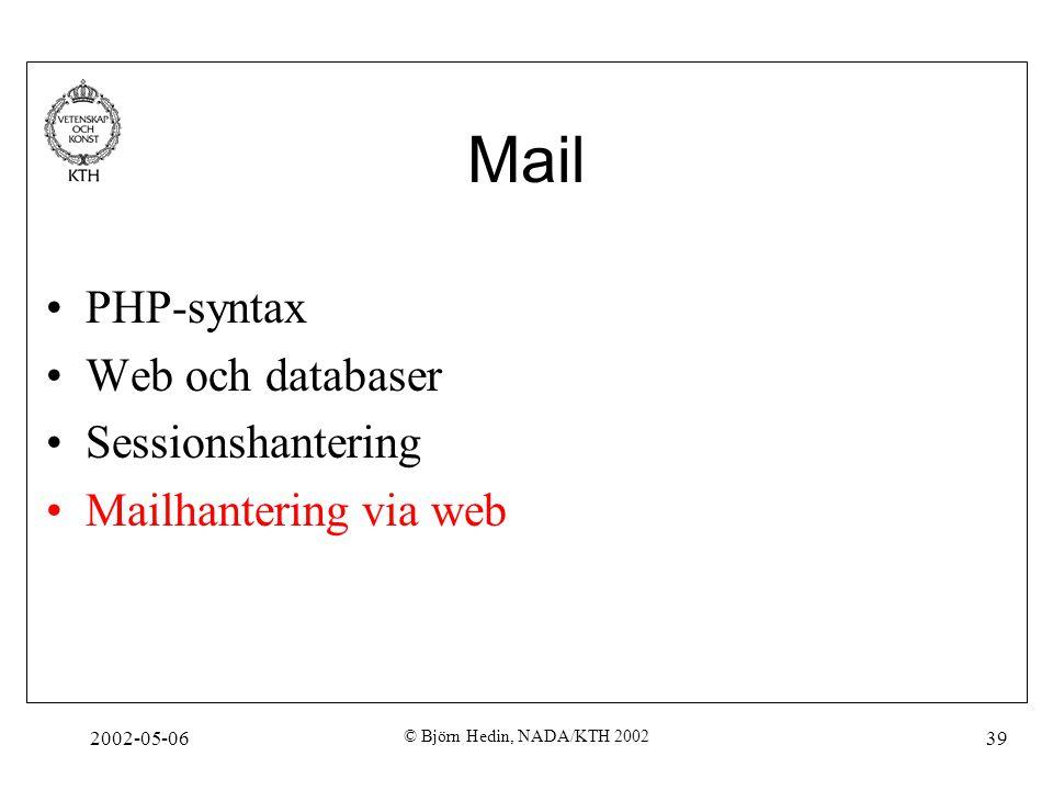 2002-05-06 © Björn Hedin, NADA/KTH 2002 39 Mail PHP-syntax Web och databaser Sessionshantering Mailhantering via web